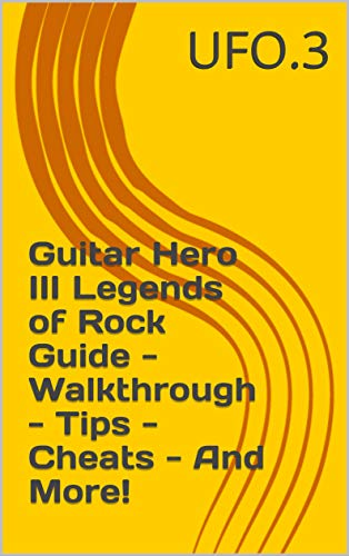 Guitar Hero III Legends of Rock Guide - Walkthrough - Tips - Cheats - And More! (English Edition)