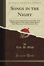 Songs in the Night: A Sermon, Preached at the Funeral of Mrs. Eliza Whitney Brown, Wife of Rev. Nathan Brown, (Late Missionary to in Charlemont, May (Classic Reprint)