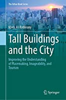 Tall Buildings and the City: Improving the Understanding of Placemaking, Imageability, and Tourism (The Urban Book Series)