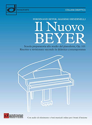 Il nuovo Beyer. Scuola preparatoria allo studio del pianoforte, Op. 101. Riscritto e revisionato secondo la didattica contemporanea