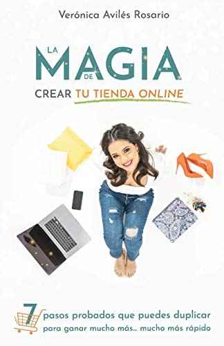 La Magia de Crear tu Tienda Online: 7 pasos que puedes duplicar para ganar mucho más mucho más rápido.
