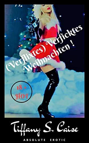 """Verficktes Weihnachten: Eine geile Weihnachtsgeschichte ! Witzig und """"Spritzig"""" ! unzensiert (Witzig und Spritzig 1) (German Edition)"""