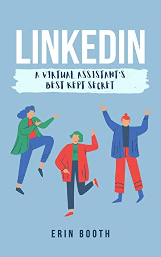LinkedIn: A Virtual Assistant's Best Kept Secret (English Edition)