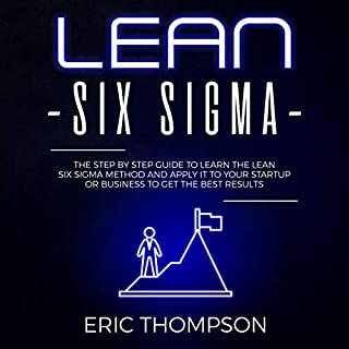 Lean Six Sigma: The Step-by-Step Guide to Learn the Lean Six Sigma Method and Apply It to Your Startup or Business to Get the Best Results audiobook cover art