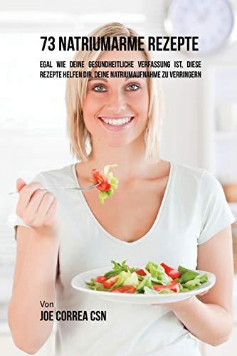 73 natriumarme Rezepte: Egal wie deine gesundheitliche Verfassung ist, diese Rezepte helfen dir, deine Natriumaufnahme zu verringern