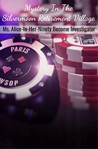 Mystery In The Silvermoon Retirement Village: Ms. Alice-In-Her-Ninety Become Investigator: Cozy Crafts & Hobbies Mystery (English Edition)