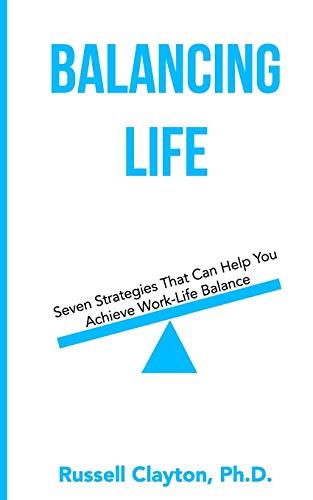 Balancing Life: Seven Strategies That Can Help You Achieve Work-Life Balance