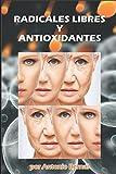 Radicales libres y Antioxidantes: Los radicales libres nos provocan la oxidación, creando disfunciones en el cuerpo, generando enfermedades y ... radicales libres y reparan los daños causados
