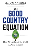 The Good Country Equation: How We Can Repair the World in One Generation