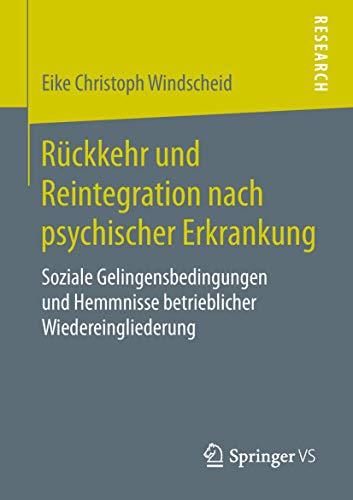 Rückkehr und Reintegration nach psychischer Erkrankung: Soziale Gelingensbedingungen und Hemmnisse betrieblicher Wiedereingliederung