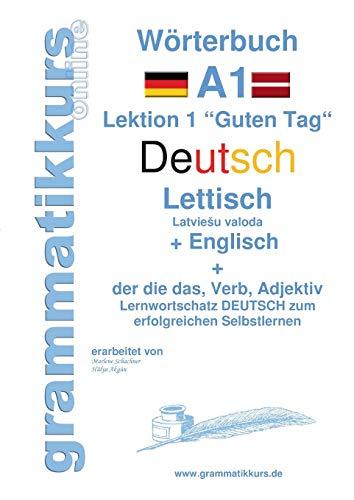 Wörterbuch Deutsch - Lettisch - Englisch Niveau A1: Lernwortschatz A1 Lektion 1 Guten Tag Sprachkurs Deutsch zum erfolgreichen Selbstlernen für ... Deutsch - Lettisch - Englisch A1 A2 B1)