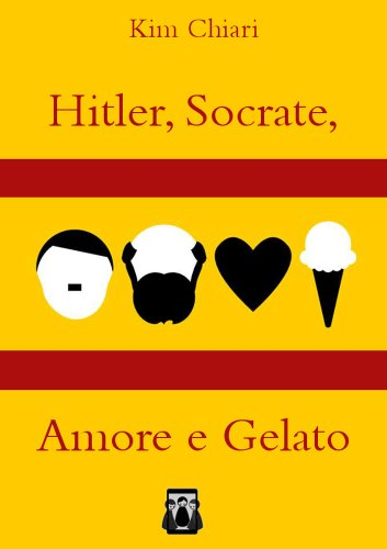 Hitler, Socrate, Amore e Gelato (Italian Edition)