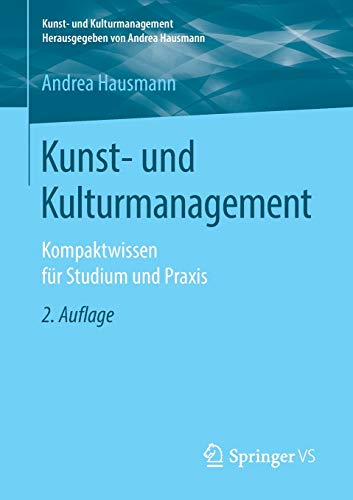 Kunst- und Kulturmanagement: Kompaktwissen für Studium und Praxis