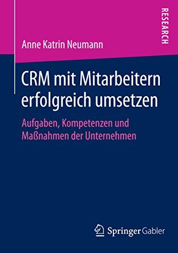 CRM mit Mitarbeitern erfolgreich umsetzen: Aufgaben, Kompetenzen und Maßnahmen der Unternehmen