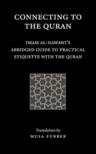 Connecting to the Quran: Imam al-Nawawi's Abridged Guide to Practical Etiquette with the Quran Kindle Edition