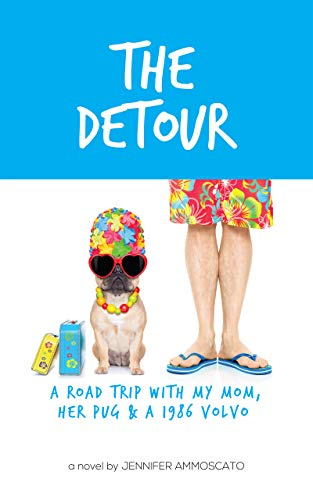 The Detour: A road trip with my mom, her pug & a 1986 Volvo by [Jennifer Ammoscato]