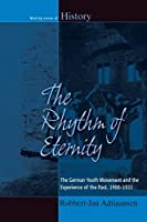 The Rhythm of Eternity: The German Youth Movement and the Experience of the Past, 1900-1933 (Making Sense of History, 22)