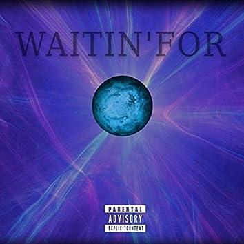 Waitin' For