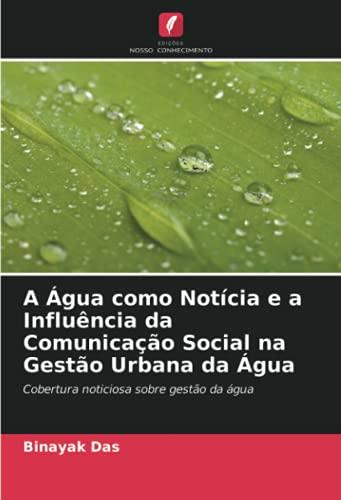 A Água como Notícia e a Influência da Comunicação Social na Gestão Urbana da Água: Cobertura noticiosa sobre gestão da água