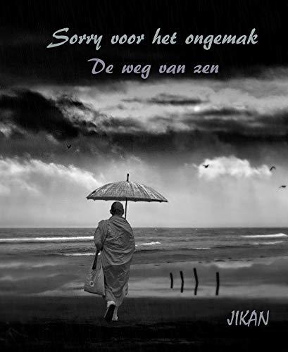 Sorry Voor Het Ongemak: De weg van zen (Dutch Edition)
