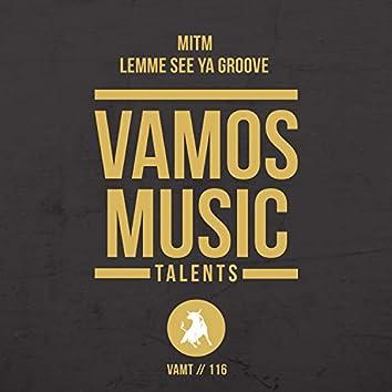 Lemme See Ya Groove