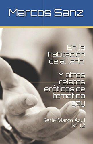 En la habitación de al lado. Y otros relatos eróticos de temática gay: Serie Marco Azul Nº 12 (Spanish Edition)