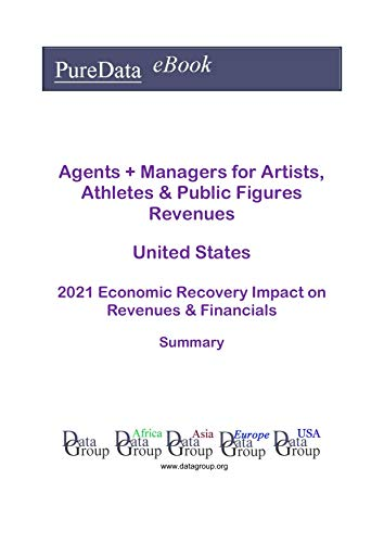 Agents + Managers for Artists, Athletes & Public Figures Revenues United States Summary: 2021 Economic Recovery Impact on Revenues & Financials (English Edition)