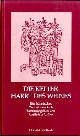 Die Kelter harrt des Weines. Ein fränkisches Wein- Lese- Buch