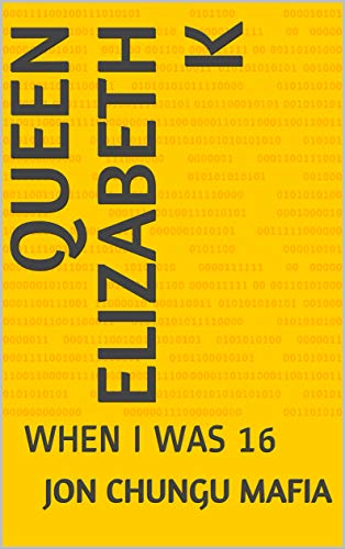 QUEEN ELIZABETH K: WHEN I WAS 16 (English Edition)