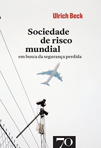 Sociedade de Risco Mundial - Em Busca da Segurança Perdida