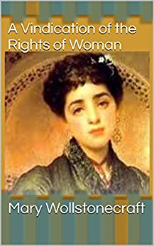 A Vindication of the Rights of Woman by [ Mary Wollstonecraft]