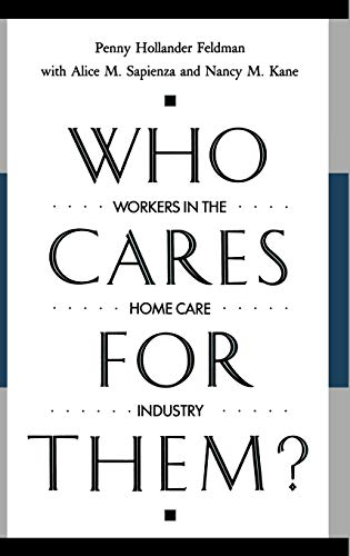 Who Cares for Them?: Workers in the Home Care Industry (Contributions to the Study of Aging)