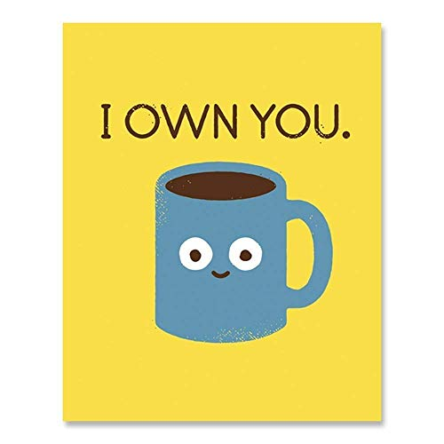 Coffee Wall Art Kitchen Decor - Funny Caffeine Addiction Theme With Cup of Joe Saying I Own You for Home, Cafe, Restaurant or Java House 8 x 10 Inches Unframed Art Print