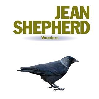 Wonders     Jean Shepherd              By:                                                                                                                                 Jean Shepherd                               Narrated by:                                                                                                                                 Jean Shepherd                      Length: 5 hrs and 44 mins     13 ratings     Overall 3.9