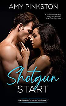 Shotgun Start: A Surprise Pregnancy, Enemies-to-Lovers Small Town Romance (Hardwood Country Club Book 2) by [Amy Pinkston]