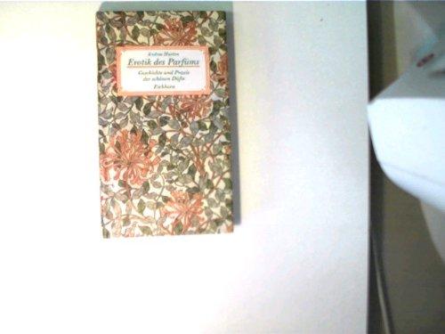 Erotik des Parfums: Geschichte und Praxis der schönen Düfte