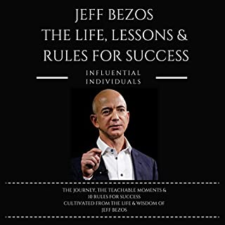 Jeff Bezos: The Life, Lessons & Rules for Success                   By:                                                                                                                                 Influential Individuals                               Narrated by:                                                                                                                                 David Margittai                      Length: 1 hr and 17 mins     31 ratings     Overall 4.5