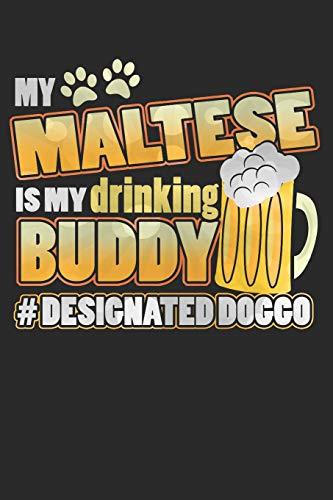 Journal: My Maltese Is My Drinking Buddy Hashtag Designated Doggo