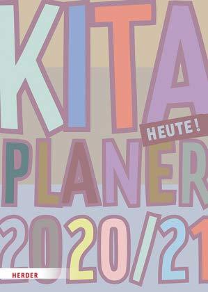Kita-Planer heute 2020-2021 - Kindergarten-Planer A4 - Kalender für Erzieherinnen und Erzieher - Jede Woche auf 2 Seiten - Herder-Verlag