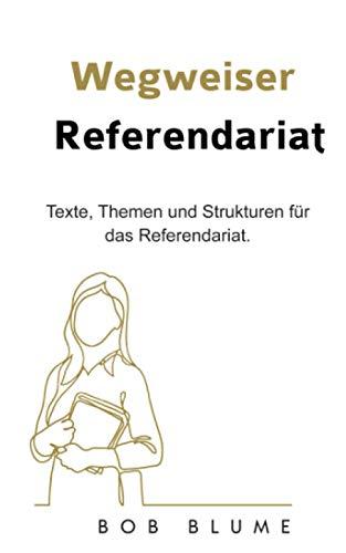 Wegweiser Referendariat: Texte, Themen und Strukturen für das Referendariat