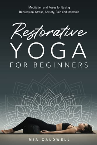 Compare Textbook Prices for Restorative Yoga for Beginners: Meditation and Poses for Easing Depression, Stress, Anxiety, Pain and Insomnia  ISBN 9798487075925 by Caldwell, Mia
