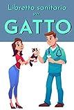 Libretto sanitario per gatto: Per trattamenti medici, vaccinazioni, curve di peso.