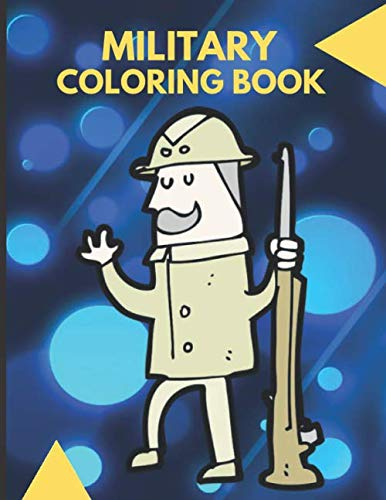 Military Coloring Book: Guns Weapons Soldiers Military Masks War Stress Relieving Book Activity Book for Adults Teens Children Relaxation and Activities