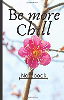 Be more chill : Notebook to help you chill and relax made with 100 pages of cream paper and with a size of 5.5*8.5 inches .