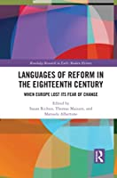 Languages of Reform in the Eighteenth Century: When Europe Lost Its Fear of Change (Routledge Research in Early Modern History)