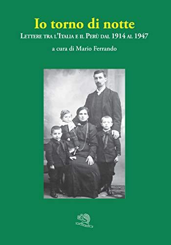 Io torno di notte. Lettere tra l'Italia e il Perù dal 1914 al 1947