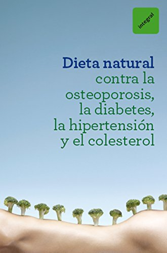 Dieta natural contra la osteoporosis, la diabetes, la hipertensión y el colesterol (OTROS INTEGRAL)