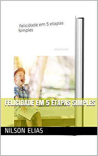 Felicidade em 5 etapas simples
