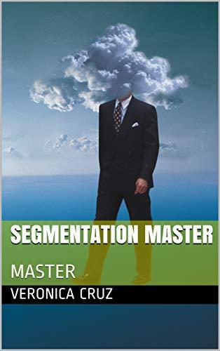 SEGMENTATION MASTER: MASTER (English Edition)