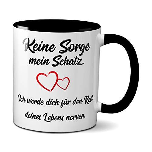 Keine Sorge mein Schatz, ich werde dich für den Rest deines Lebens nerven. Tasse, Kaffeetasse mit Motiv, Tasse mit Spruch, Original TassenKing® (schwarz)